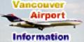Information about Vancouver (domestic/international) airport, Airport's Facilities, Low-cost Limousine service, Transportation,Links and Blogs.